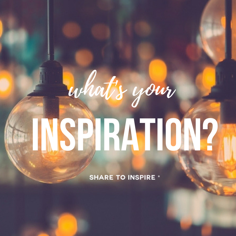 Whats your Inspiration?